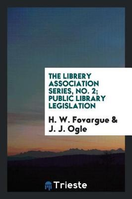 The Librery Association Series, No. 2; Public Library Legislation by H W Fovargue image