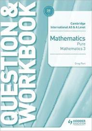 Cambridge International AS & A Level Mathematics Pure Mathematics 3 Question & Workbook by Greg Port