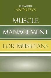 Muscle Management for Musicians by Elizabeth Andrews