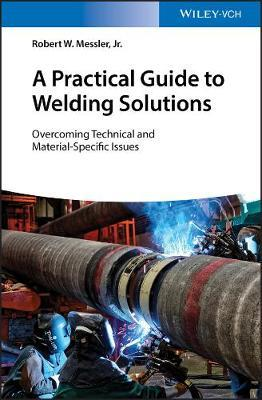 A Practical Guide to Welding Solutions by Robert W Messler