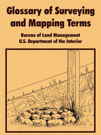 Glossary of Surveying and Mapping Terms by Bureau of Land Managenment