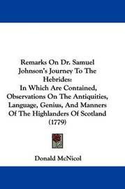 Remarks On Dr. Samuel Johnson's Journey To The Hebrides: In Which Are Contained, Observations On The Antiquities, Language, Genius, And Manners Of The Highlanders Of Scotland (1779) by Donald McNicol image