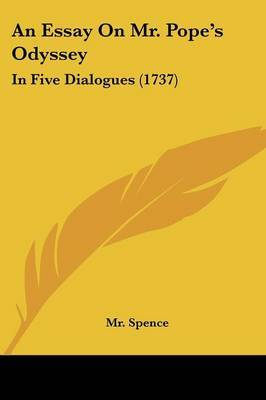 An Essay On Mr. Pope's Odyssey: In Five Dialogues (1737) by MR Spence image