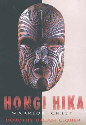 Hongi Hika: Warrior Chief by Dorothy Urlich Cloher