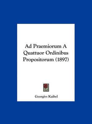 Ad Praemiorum a Quattuor Ordinibus Propositorum (1897) by Georgivs Kaibel