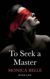 To Seek A Master: Black Lace Classics by Monica Belle