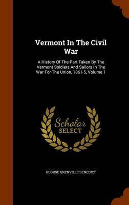 Vermont in the Civil War by George Grenville Benedict