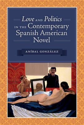Love and Politics in the Contemporary Spanish American Novel by Anibal Gonzalez image