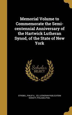 Memorial Volume to Commemorate the Semi-Centennial Anniversary of the Hartwick Lutheran Synod, of the State of New York