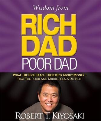 Wisdom from Rich Dad, Poor Dad by Robert Kiyosaki