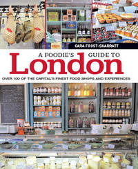 Foodies Guide to London by Cara Frost-Sharratt