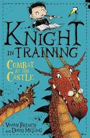 Knight in Training: Combat at the Castle by Vivian French