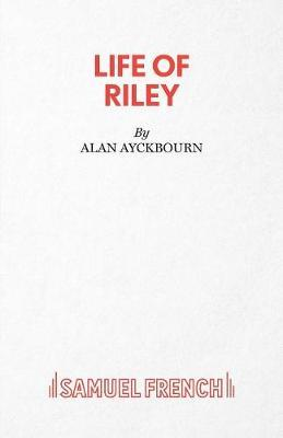 Life of Riley by Alan Ayckbourn image