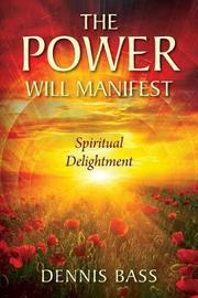 The Power Will Manifest by Dennis Bass