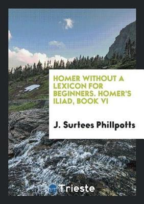 Homer Without a Lexicon for Beginners. Homer's Iliad, Book VI by J Surtees Phillpotts image