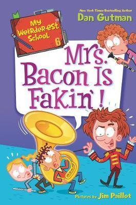 My Weirder-est School #6: Mrs. Bacon Is Fakin'! by Dan Gutman