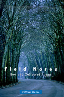 Field Notes: New and Collected Poems by William Dubie image