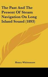 The Past and the Present of Steam Navigation on Long Island Sound (1893) by Henry Whittemore image