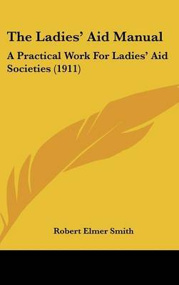 The Ladies' Aid Manual: A Practical Work for Ladies' Aid Societies (1911) by Robert Elmer Smith image