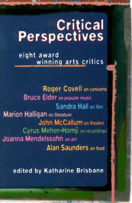 Critical Perspectives: Eight: Award-Winning Arts Critics by Katharine Brisbane