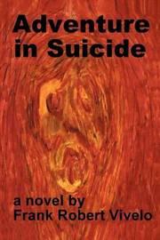 Adventure in Suicide by Frank Robert Vivelo image