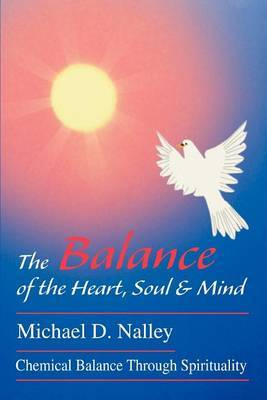 The Balance of the Heart, Soul & Mind : Chemical Balance Through Spirituality by Michael D. Nalley image