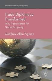 Trade Diplomacy Transformed by Geoffrey Allen Pigman