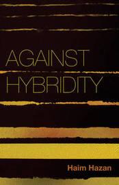 Against Hybridity by Haim Hazan