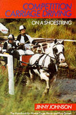 Competition Carriage Driving on a Shoestring by Jinny Johnson