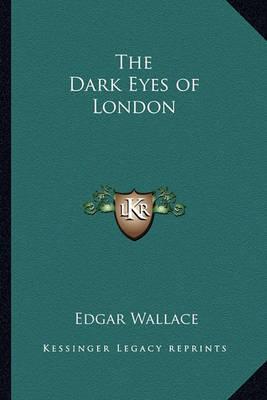 The Dark Eyes of London by Edgar Wallace