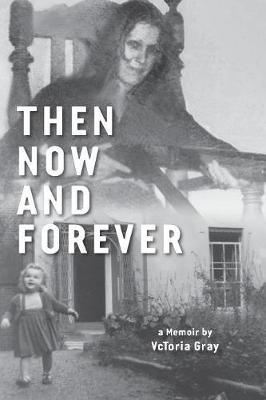 Then Now and Forever by Vctoria Gray