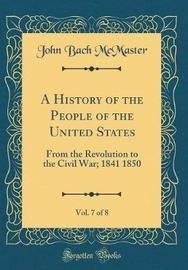 A History of the People of the United States, Vol. 7 of 8 by John Bach McMaster