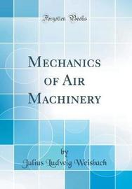 Mechanics of Air Machinery (Classic Reprint) by Julius Ludwig Weisbach image