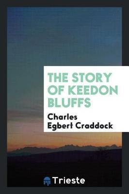 The Story of Keedon Bluffs by Charles Egbert Craddock