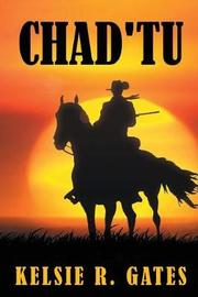 Chad'tu by Kelsie R Gates