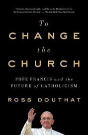 To Change the Church by Ross Douthat image