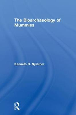 The Bioarchaeology of Mummies by Kenneth C. Nystrom image