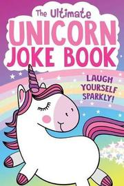 The Ultimate Unicorn Joke Book by Buzzpop