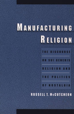 Manufacturing Religion by Russell T McCutcheon