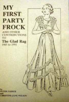 My First Party Frock and Other Contributions to the Glad Rag 1985 to 1991 by Peter Farrer