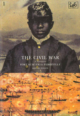 The Civil War Volume I by Shelby Foote