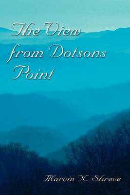 The View from Dotsons Point by Marvin , N. Shreve