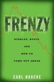 Frenzy: Bubbles, Busts and How to Come Out Ahead by Carl Haacke image