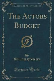 The Actors Budget (Classic Reprint) by William Oxberry