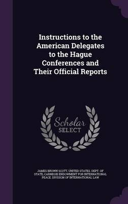 Instructions to the American Delegates to the Hague Conferences and Their Official Reports by James Brown Scott image