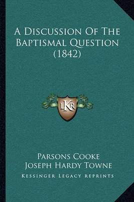 A Discussion of the Baptismal Question (1842) by Parsons Cooke image