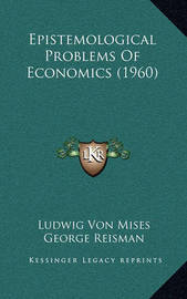 Epistemological Problems of Economics (1960) by Ludwig Von Mises