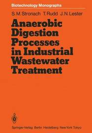 Anaerobic Digestion Processes in Industrial Wastewater Treatment by Sandra M. Stronach