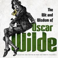 The Wit and Wisdom of Oscar Wilde by Oscar Wilde
