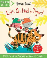 Draw With Yasmeen Ismail: Let's Go Find a Tiger! by Yasmeen Ismail